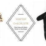 Winter-Checkliste: Das braucht dein Kind im Schnee!