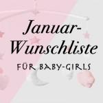Januar-Wunschliste für Baby-Girls