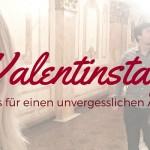 7 Tipps für einen unvergesslichen Valentinstag
