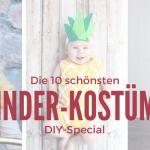 DIY: die 10 schönsten Kinder-Kostüme – schnell und einfach!