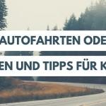 Lange Autofahrten oder Stau: Ideen und Tipps für Kids