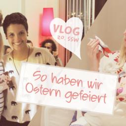 Vlog: So haben wir Ostern gefeiert!