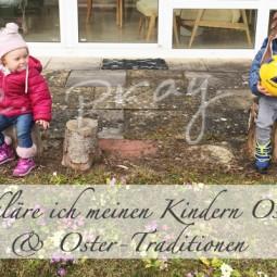 So erkläre ich meinen Kindern Ostern & Oster-Traditionen