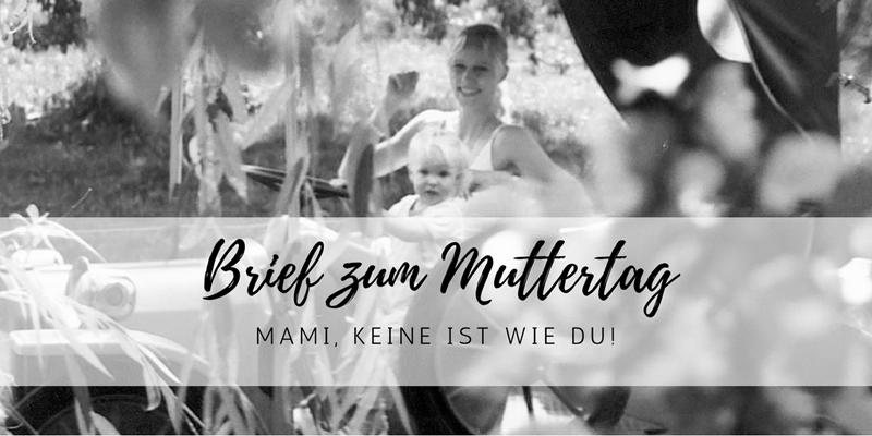 Mami, Keine ist wie du – ein Brief zum Muttertag