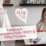 Vlog: Babybauch, Schwangerschafts-News und Baby Produkte