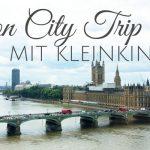London City Trip: Reisen mit Kleinkindern – das hat sich geändert