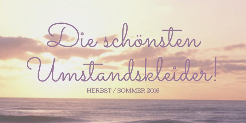 Sommer / Herbst 2016: Stylishe Umstandskleider für diese Saison!