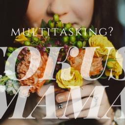 Multitasking? Fokus, Mama!