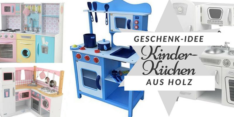 Geschenk-Idee: Schöne Kinderküchen aus Holz