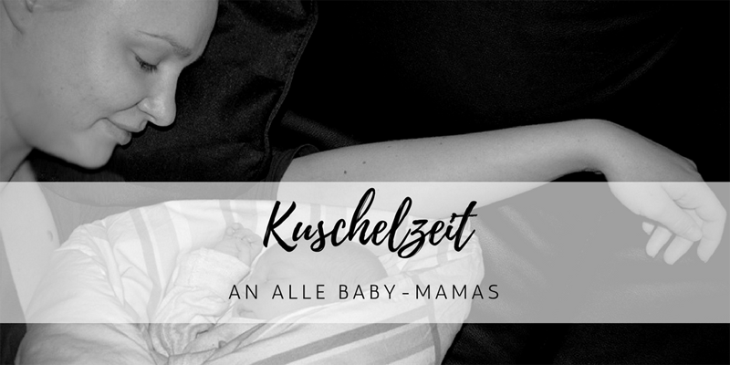Kuschel-Zeit: an alle Baby-Mamas