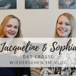 Vlog: Jacqueline & Sophia – das große Wiedersehen!