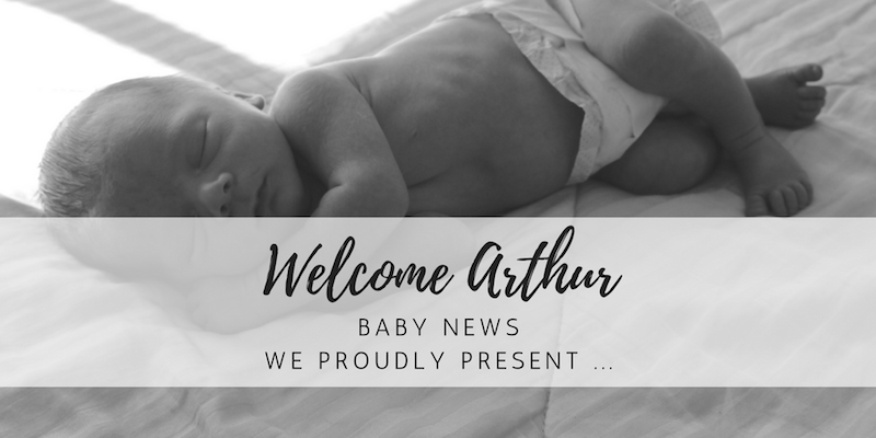 Baby News: Welcome little Arthur