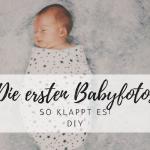 Die ersten Babyfotos: So klappt es!