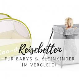 Das passende Reisebett für Babys und Kleinkinder