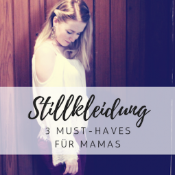 Stillkleidung: 3 Must-haves für stylishe Mamas