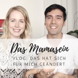 Vlog: Mama sein – das hat sich für mich verändert!