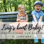 Trag's bunt, Baby: Kinderkleidung von Babauba & Giveaway