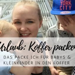 Koffer packen: Familienurlaub mit Baby und Kleinkindern