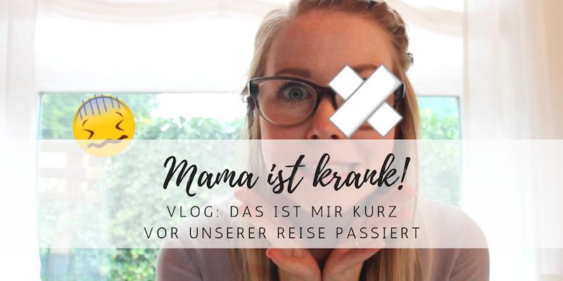 Vlog: Unfall, Mama ist krank & eine Reise mit Jetlag