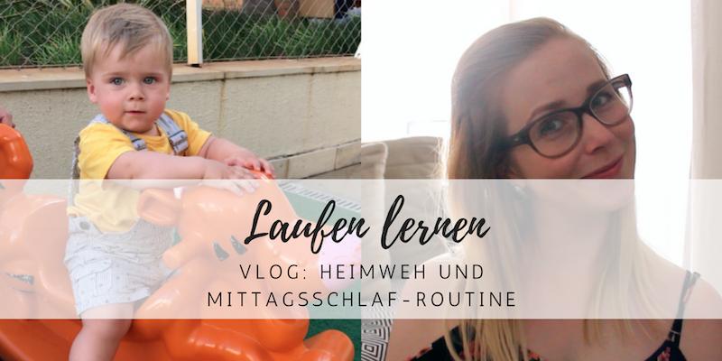 Vlog: Laufen lernen, Heimweh und Mittagsschlaf-Routine
