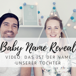 Name Reveal: Das ist der Name unserer Tochter!