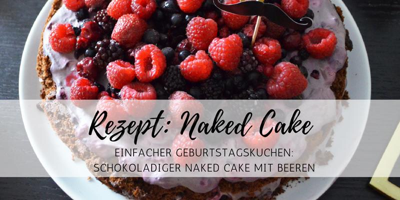 Einfaches Rezept: schokoladiger Naked Cake mit Beeren