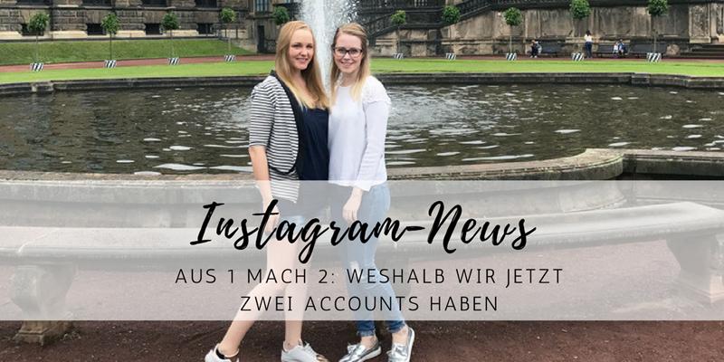 Aus 1 mach 2: Warum wir jetzt 2 Instagram-Profile haben