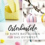 Ostern: 10 bunte Bastelideen mit Kindern