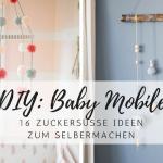 DIY: Die schönsten Baby Mobile zum Nachbasteln