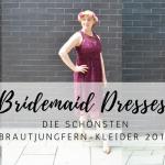 Die schönsten Bridemaid Dresses für den Frühling / Sommer 2018 *Sponsored Post*