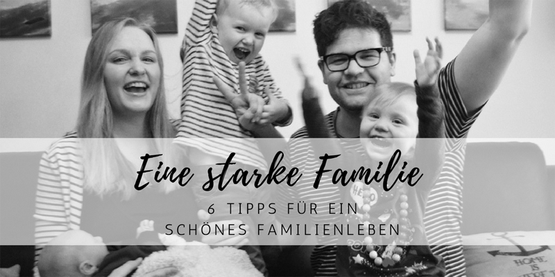 Was uns als Familie stark macht: 6 Tipps