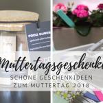 Geschenke zum Muttertag 2018: Die schönsten Ideen!