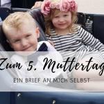 Zum 5. Muttertag: ein Brief an mich selbst