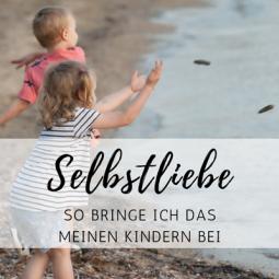 Selbstliebe: Wie bringe ich das meinen Kindern bei?