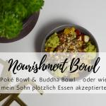 Nourishment Bowls: Poké Bowl & Buddha Bowl … oder wie mein Sohn plötzlich Essen akzeptierte