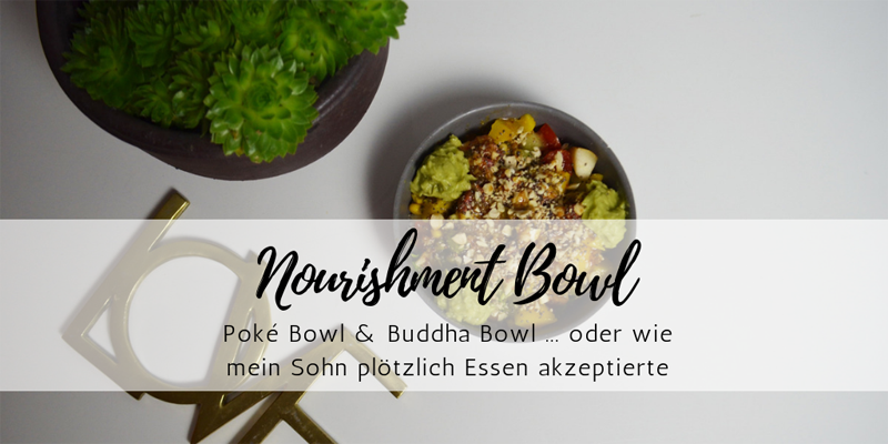 nourishment bowls pok bowl buddha bowl oder wie mein sohn pl tzlich essen akzeptierte. Black Bedroom Furniture Sets. Home Design Ideas