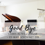 Goodbye altes Zuhause – es war schön mit dir!