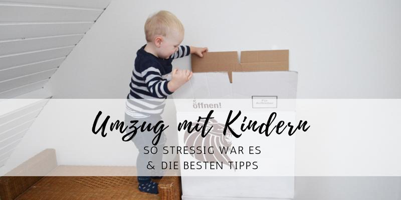 Umzug mit Kindern – so stressig war es und die besten Tipps