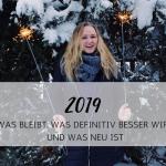 2019: Was bleibt, was definitiv besser wird und was neu ist