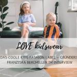 What we love: das coole Kids Label LOVE kidswear im Interview