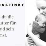 Mutterinstinkt: Warum du die beste Mutter für dein Kind sein kannst
