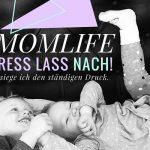 #Momlife: Stress lass nach! So besiege ich den ständigen Druck.