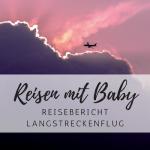 An alle allein reisenden Mütter: Mein Langstreckenflug mit Baby