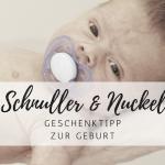 Geschenke zur Geburt: Schnuller und Nuckel für Babys