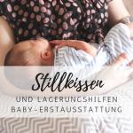 Baby-Erstausstattung: Stillkissen und Lagerungshilfen