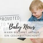 Baby News: Wir freuen uns auf Baby Nr. 2!