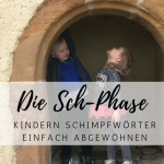 Die Sch-Phase: Kindern Schimpfwörter erfolgreich abgewöhnen