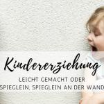 """Kindererziehung leicht gemacht oder """"Spieglein, Spiegeln an der Wand"""""""
