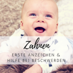 Zahnen: Erste Anzeichen und Hilfe für dein Baby