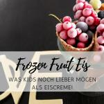 Frozen Fruit Eis: Was Kids noch lieber mögen als Eiscreme!